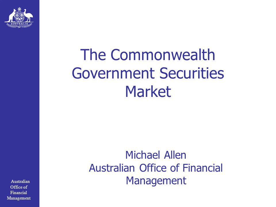 Australian Office of Financial Management The Commonwealth Government Securities Market Michael Allen Australian Office of Financial Management