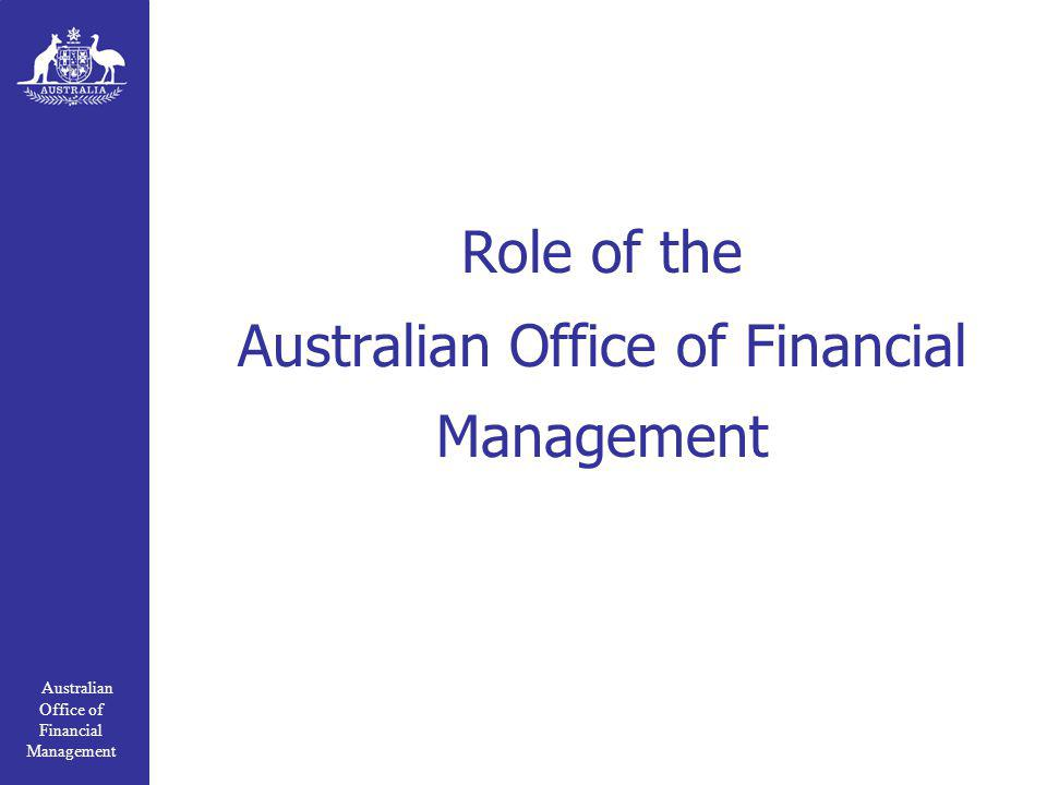Australian Office of Financial Management Role of the Australian Office of Financial Management