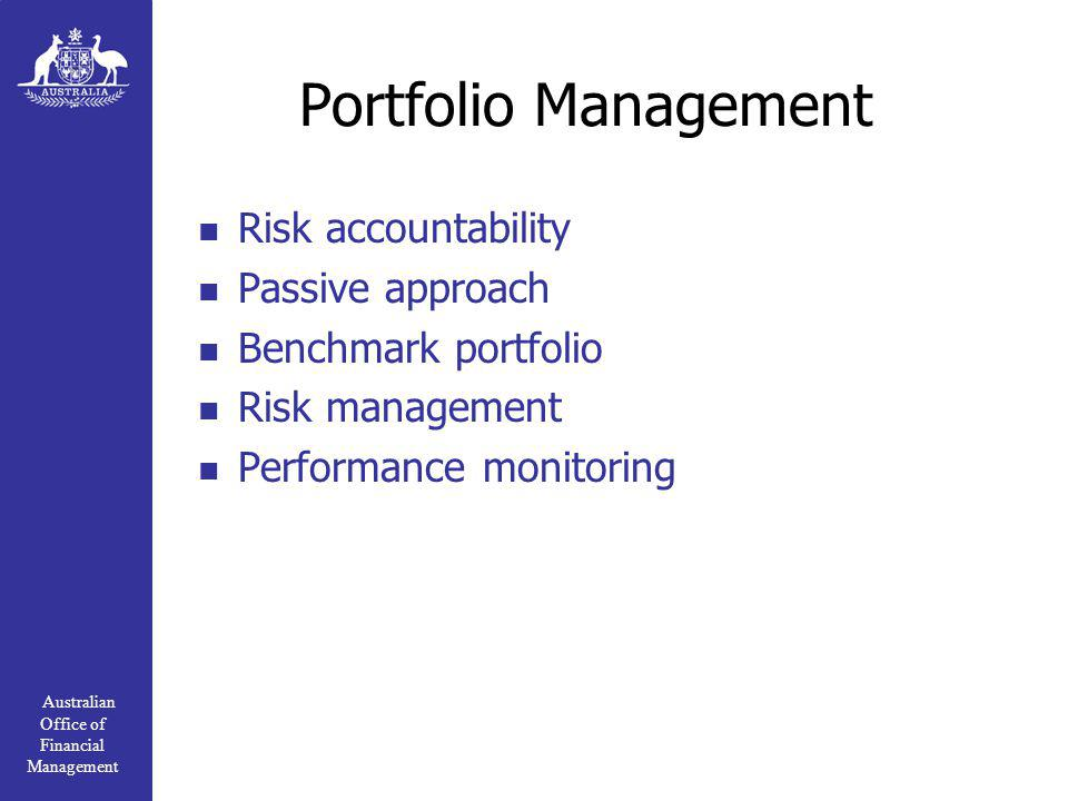 Australian Office of Financial Management Portfolio Management Risk accountability Passive approach Benchmark portfolio Risk management Performance monitoring