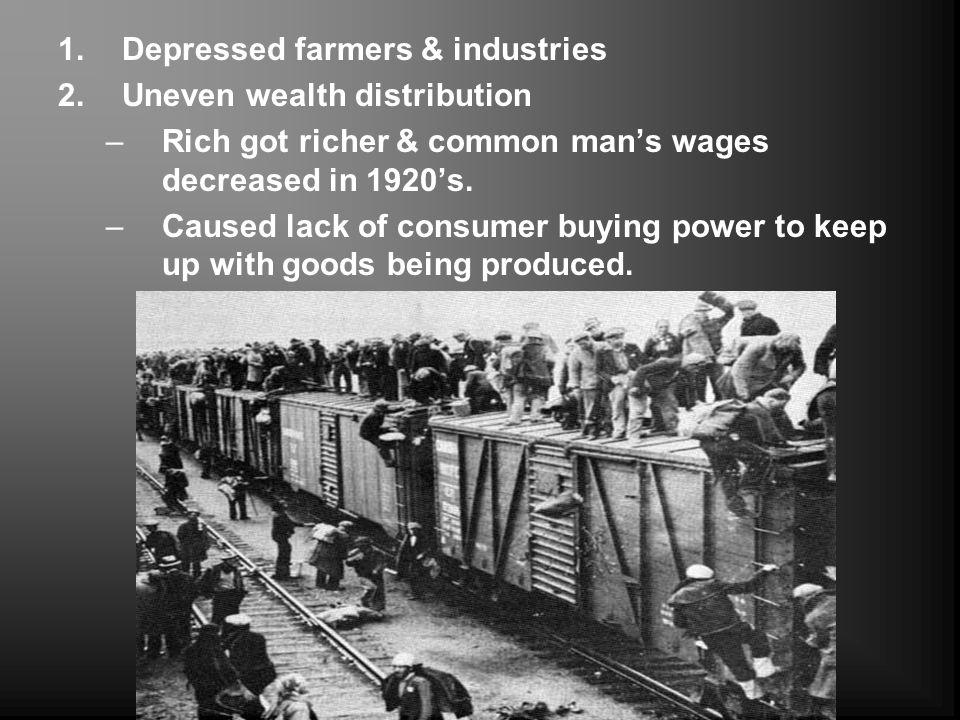 1.Depressed farmers & industries 2.Uneven wealth distribution –Rich got richer & common mans wages decreased in 1920s. –Caused lack of consumer buying