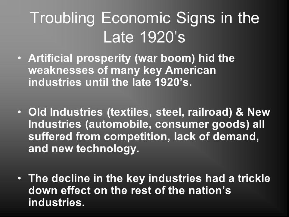 Troubling Economic Signs in the Late 1920s Artificial prosperity (war boom) hid the weaknesses of many key American industries until the late 1920s. O