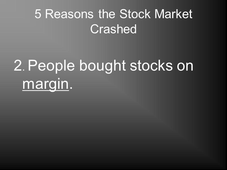 5 Reasons the Stock Market Crashed 2. People bought stocks on margin.