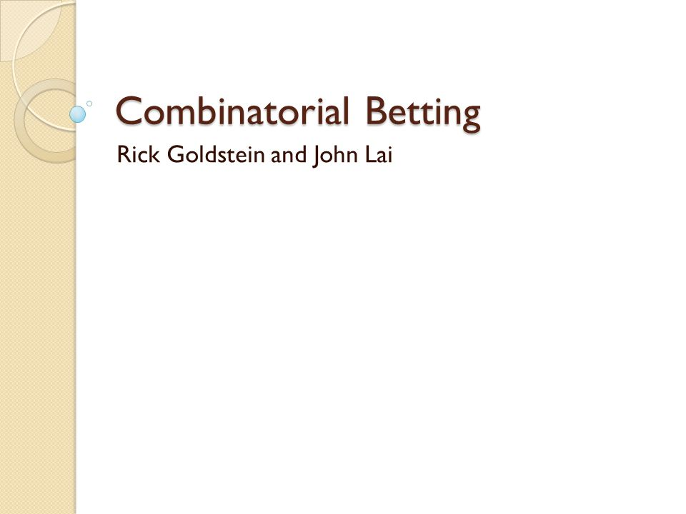 Combinatorial Betting Rick Goldstein and John Lai