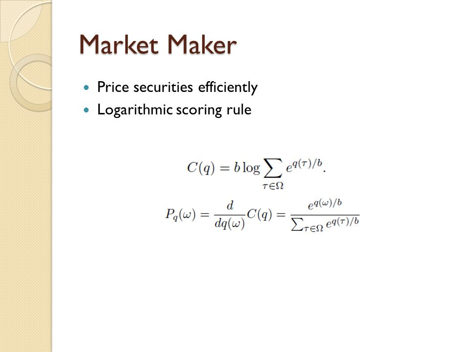 Market Maker Price securities efficiently Logarithmic scoring rule