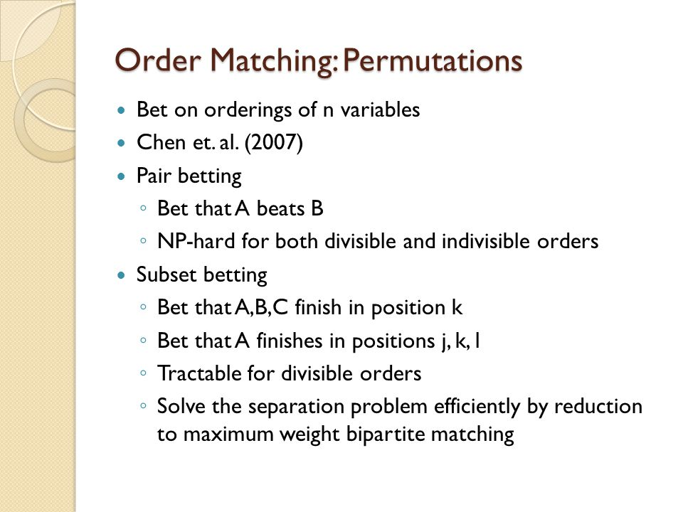 Order Matching: Permutations Bet on orderings of n variables Chen et.