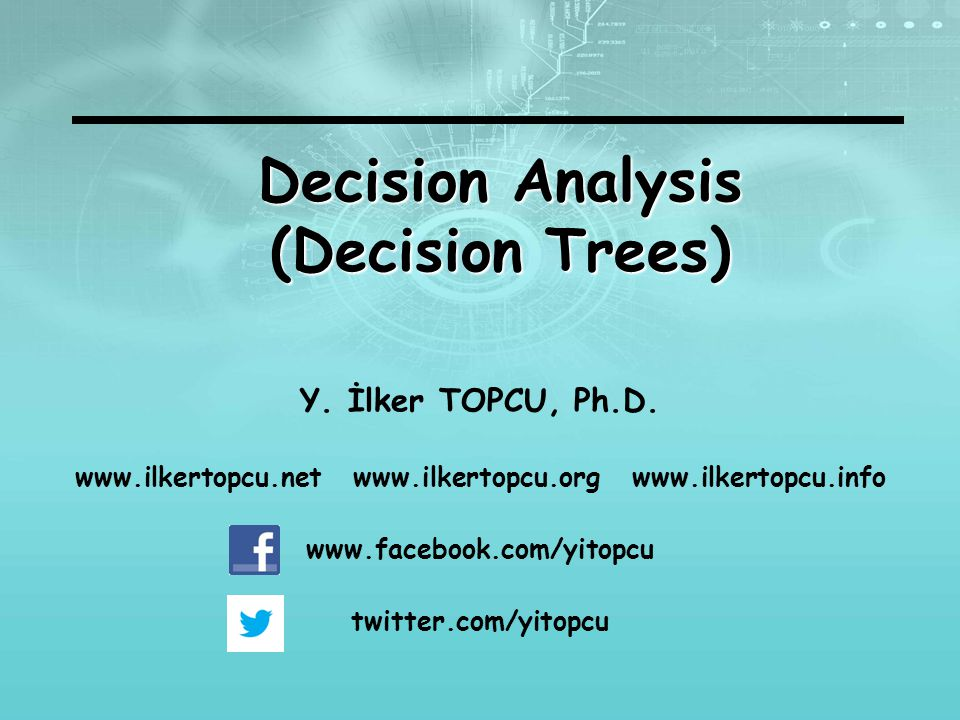 Decision Analysis (Decision Trees) Y. İlker TOPCU, Ph.D.
