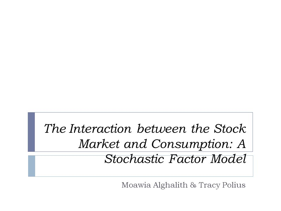 The Interaction between the Stock Market and Consumption: A Stochastic Factor Model Moawia Alghalith & Tracy Polius