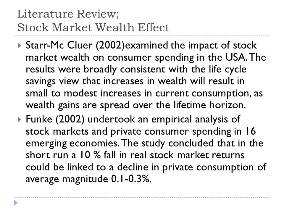 Literature Review; Stock Market Wealth Effect Starr-Mc Cluer (2002)examined the impact of stock market wealth on consumer spending in the USA.