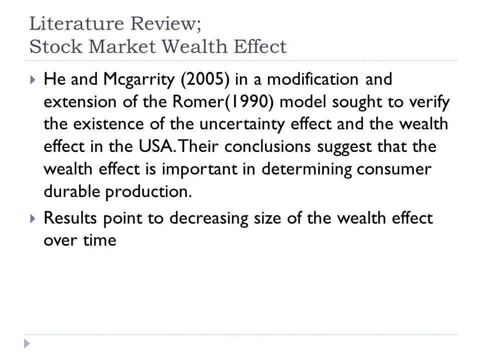 Literature Review; Stock Market Wealth Effect He and Mcgarrity (2005) in a modification and extension of the Romer(1990) model sought to verify the existence of the uncertainty effect and the wealth effect in the USA.