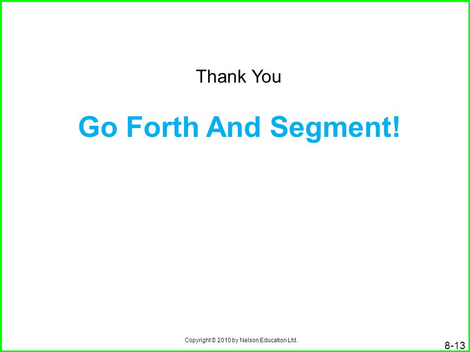 Copyright © 2010 by Nelson Education Ltd. 8-13 Thank You Go Forth And Segment!