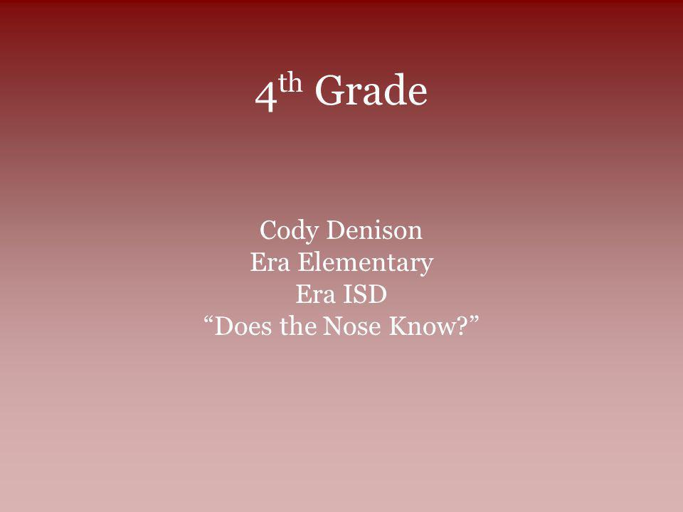 4 th Grade Cody Denison Era Elementary Era ISD Does the Nose Know