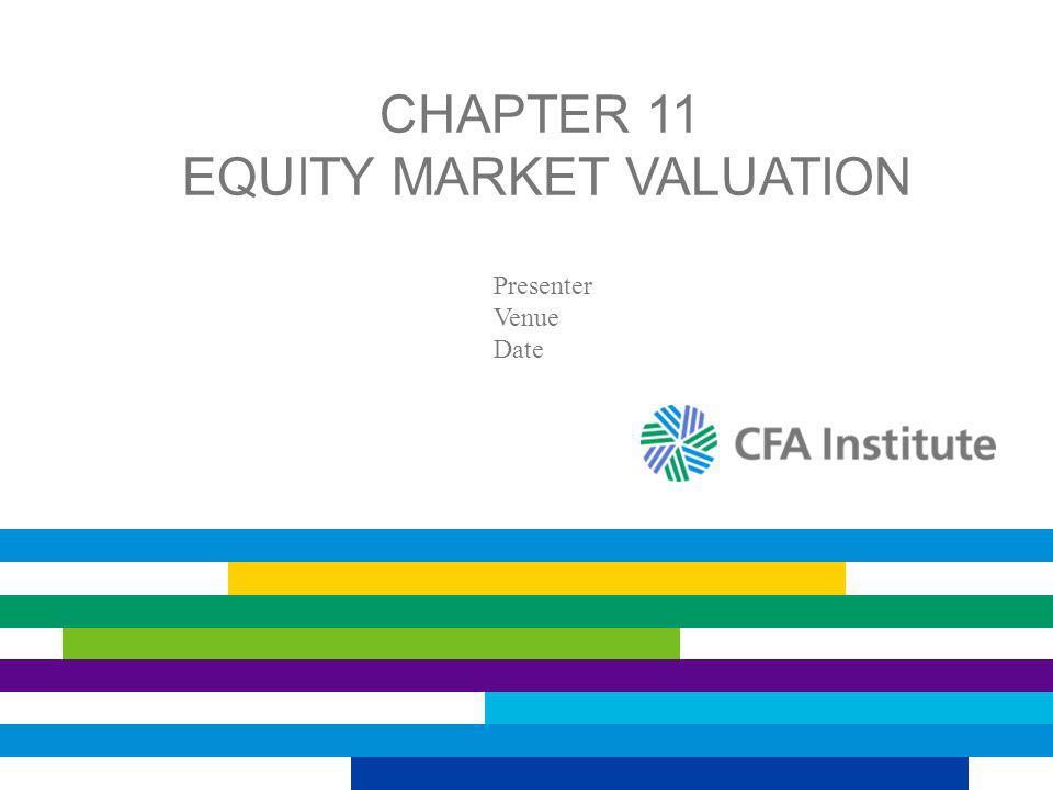 CHAPTER 11 EQUITY MARKET VALUATION Presenter Venue Date