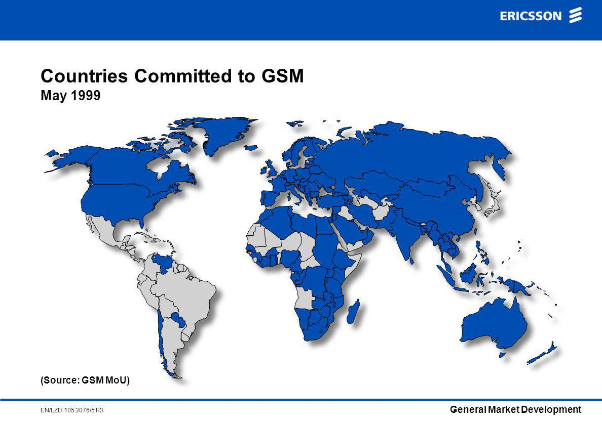 General Market Development EN/LZD /5 R3 Countries Committed to GSM May 1999 (Source: GSM MoU)