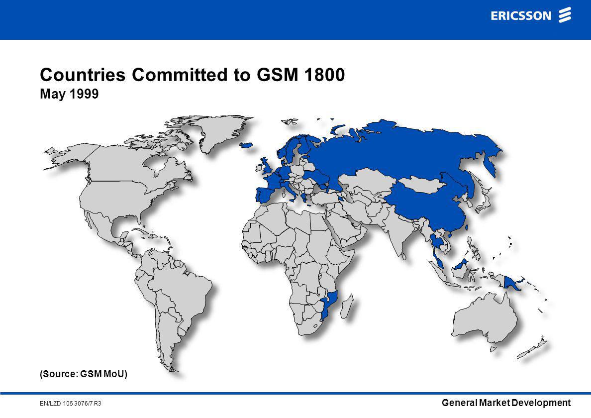 General Market Development EN/LZD /7 R3 Countries Committed to GSM 1800 May 1999 (Source: GSM MoU)