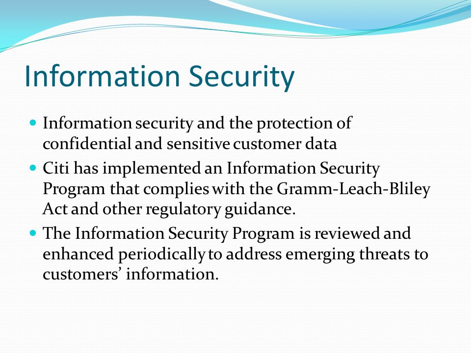 Information Security Information security and the protection of confidential and sensitive customer data Citi has implemented an Information Security
