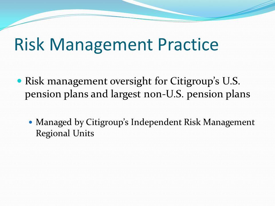 Risk Management Practice Risk management oversight for Citigroups U.S. pension plans and largest non-U.S. pension plans Managed by Citigroups Independ