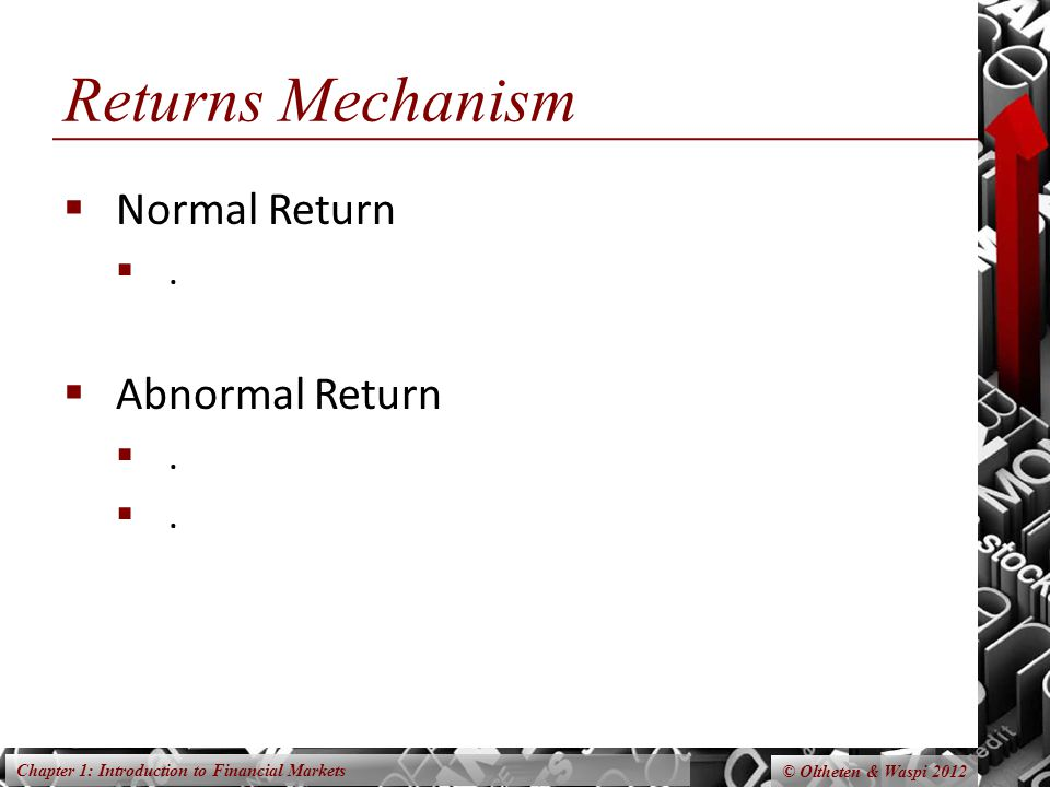 Chapter 1: Introduction to Financial Markets Returns Mechanism Normal Return Abnormal Return © Oltheten & Waspi 2012 The beginning of a bubble