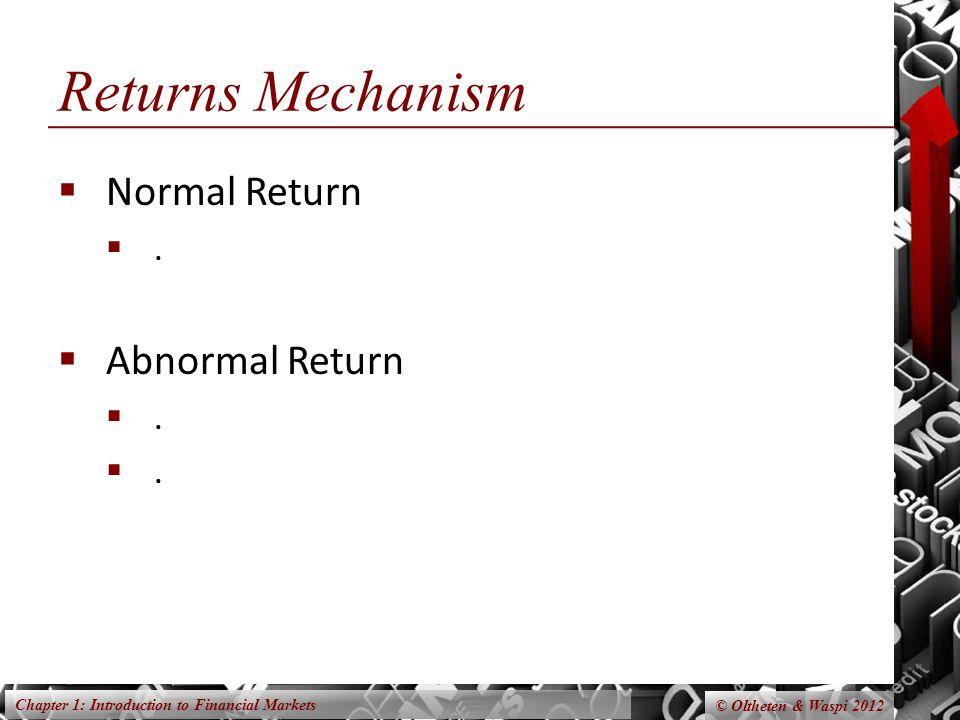 Chapter 1: Introduction to Financial Markets © Oltheten & Waspi 2012 Returns Mechanism Normal Return. Abnormal Return..