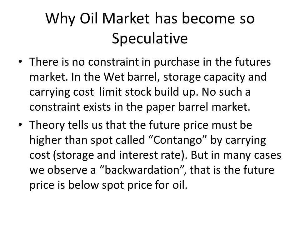 Why Oil Market has become so Speculative There is no constraint in purchase in the futures market.