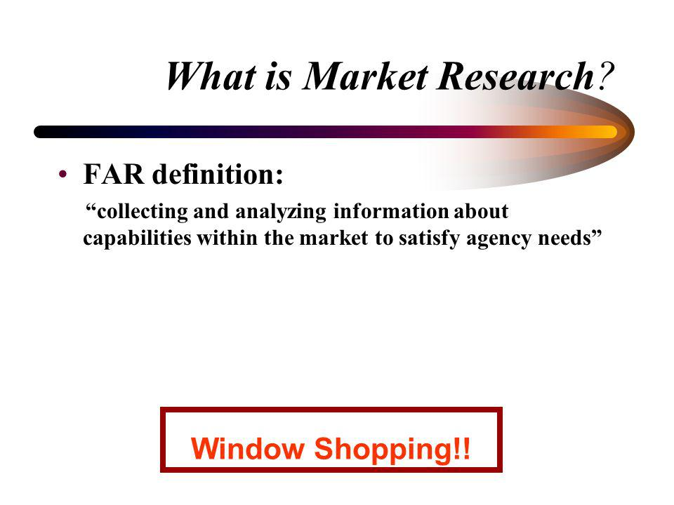 Overview What is market research (MR)? Why do MR? Who does MR? When do you do MR? How do you do MR? Market Research Principles