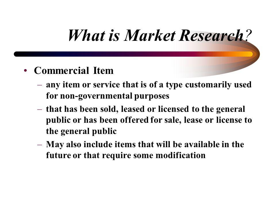 What is Market Research? Market research is a continuous process for gathering data on –product characteristics –suppliers capabilities –business prac