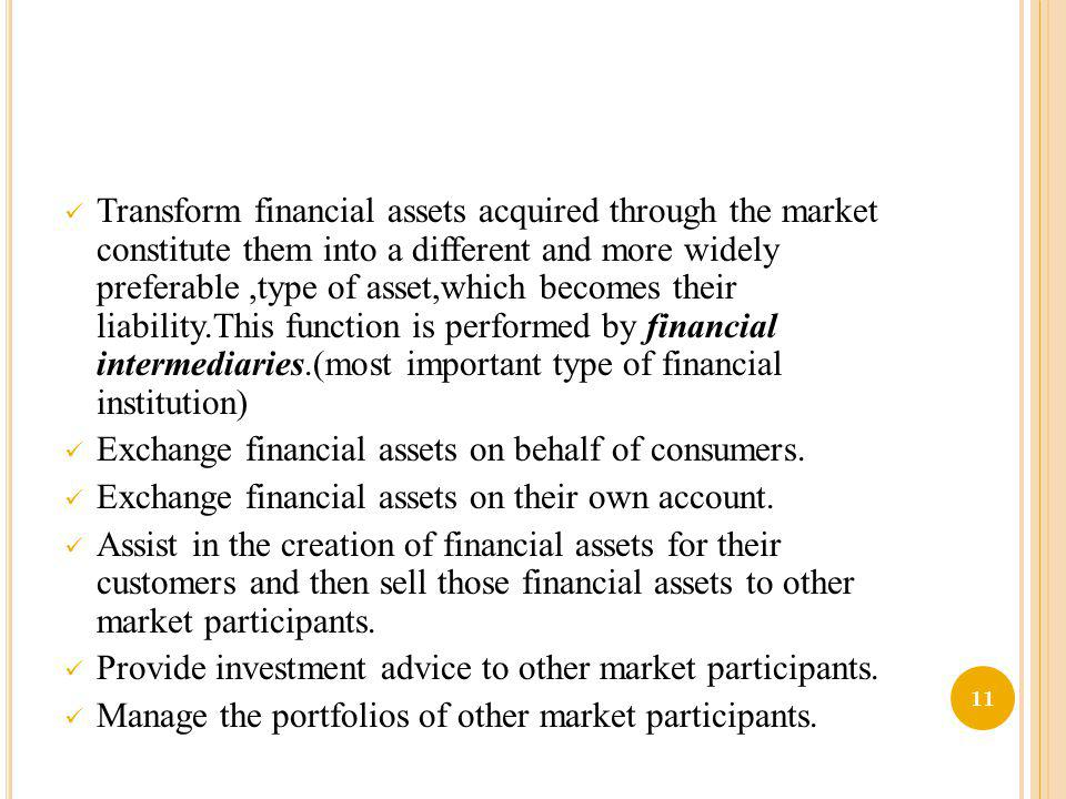 Transform financial assets acquired through the market constitute them into a different and more widely preferable,type of asset,which becomes their l
