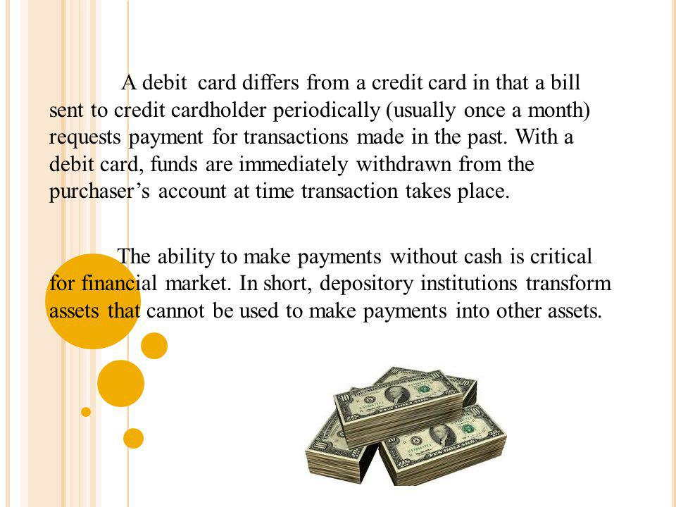 A debit card differs from a credit card in that a bill sent to credit cardholder periodically (usually once a month) requests payment for transactions