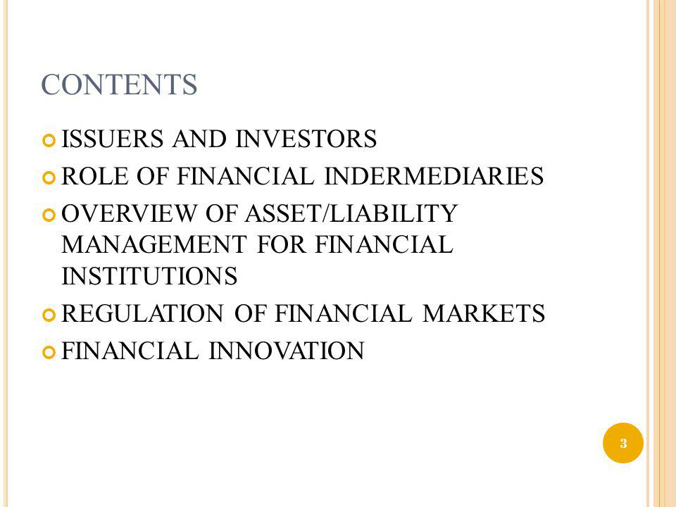 CONTENTS ISSUERS AND INVESTORS ROLE OF FINANCIAL INDERMEDIARIES OVERVIEW OF ASSET/LIABILITY MANAGEMENT FOR FINANCIAL INSTITUTIONS REGULATION OF FINANC