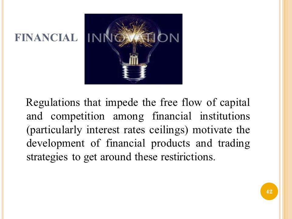 FINANCIAL Regulations that impede the free flow of capital and competition among financial institutions (particularly interest rates ceilings) motivat
