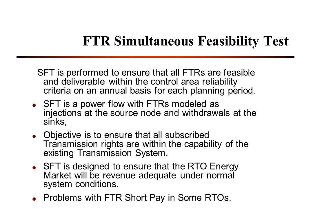 FTR Simultaneous Feasibility Test SFT is performed to ensure that all FTRs are feasible and deliverable within the control area reliability criteria on an annual basis for each planning period.