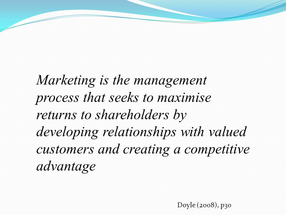 Marketing is the management process that seeks to maximise returns to shareholders by developing relationships with valued customers and creating a co