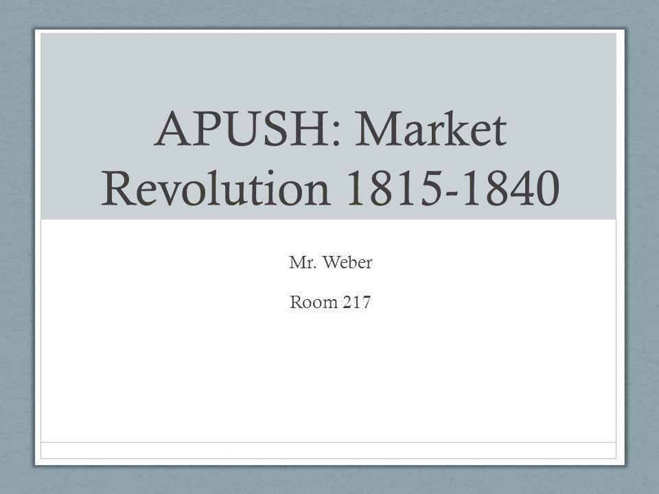APUSH: Market Revolution 1815-1840 Mr. Weber Room 217