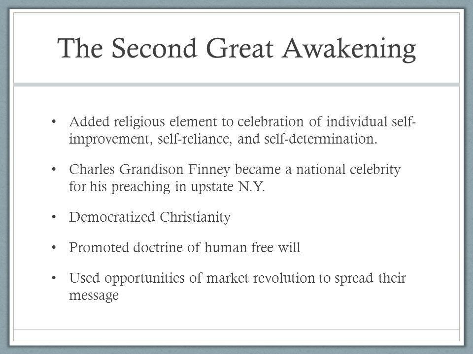 The Second Great Awakening Added religious element to celebration of individual self- improvement, self-reliance, and self-determination. Charles Gran