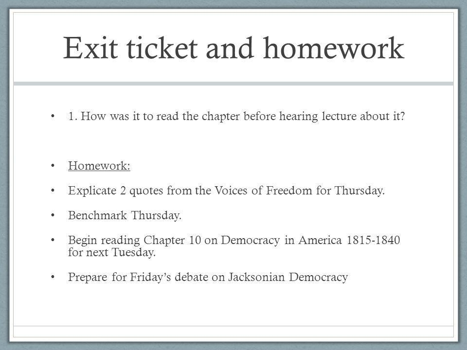 Exit ticket and homework 1. How was it to read the chapter before hearing lecture about it? Homework: Explicate 2 quotes from the Voices of Freedom fo