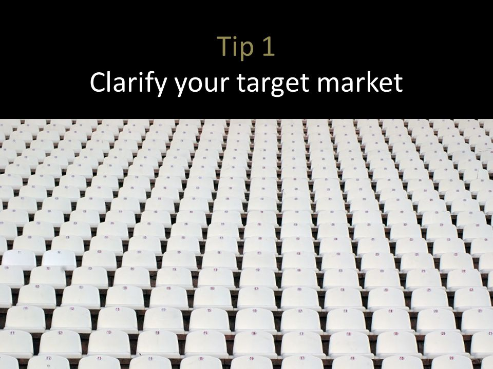 Tip 1 Clarify your target market