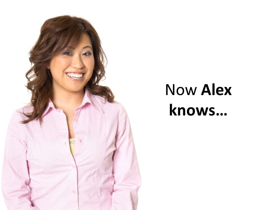Now Alex knows…