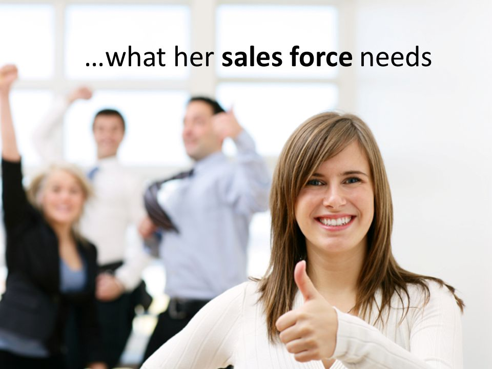 …what her sales force needs