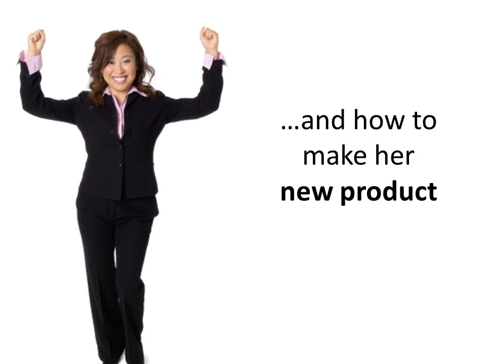 …and how to make her new product