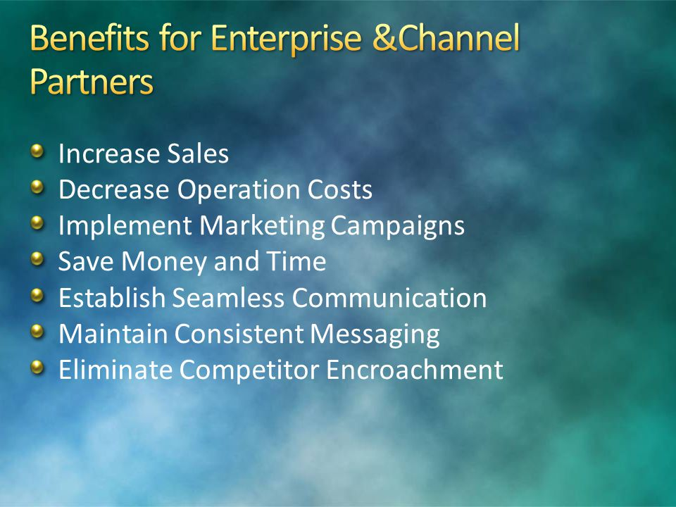 Increase Sales Decrease Operation Costs Implement Marketing Campaigns Save Money and Time Establish Seamless Communication Maintain Consistent Messaging Eliminate Competitor Encroachment
