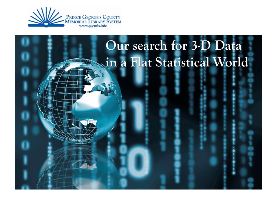 Our search for 3-D Data in a Flat Statistical World