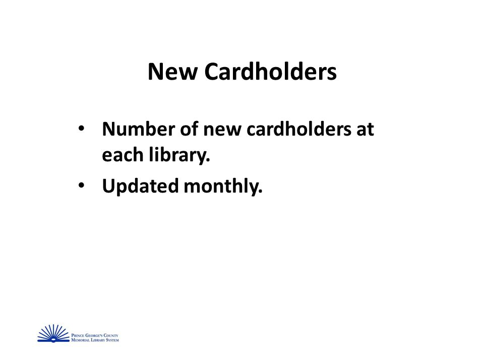 New Cardholders Number of new cardholders at each library. Updated monthly.