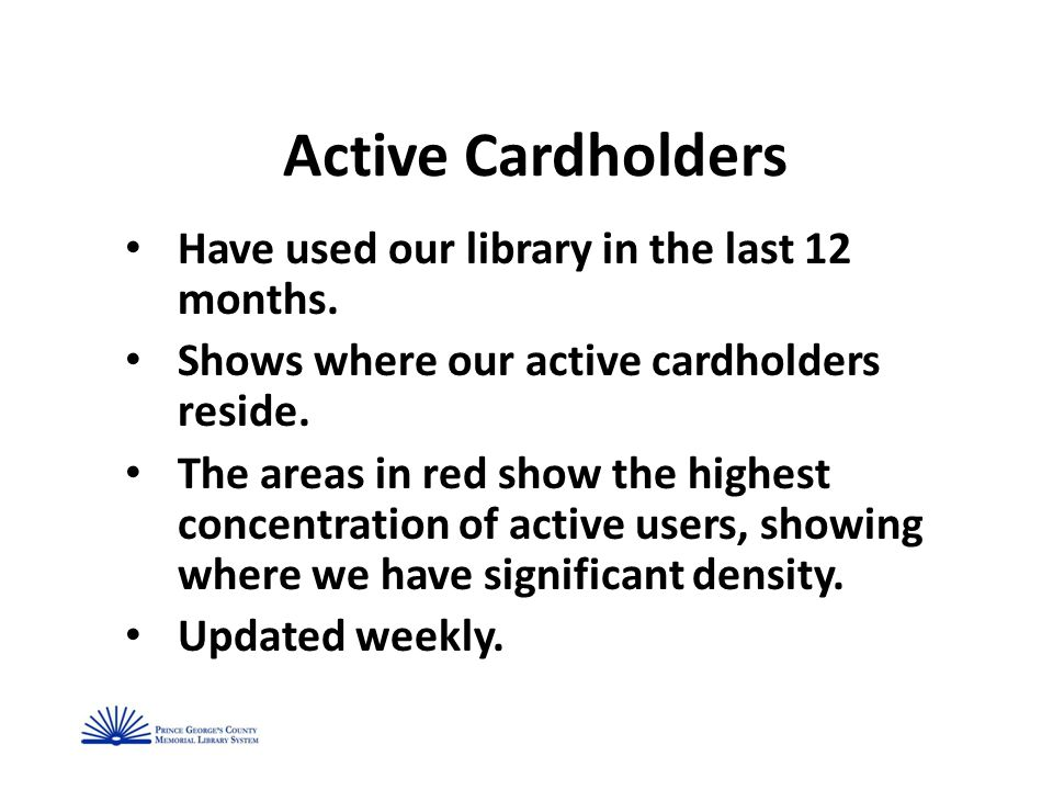 Active Cardholders Have used our library in the last 12 months.