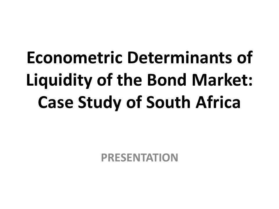 Econometric Determinants of Liquidity of the Bond Market: Case Study of South Africa PRESENTATION