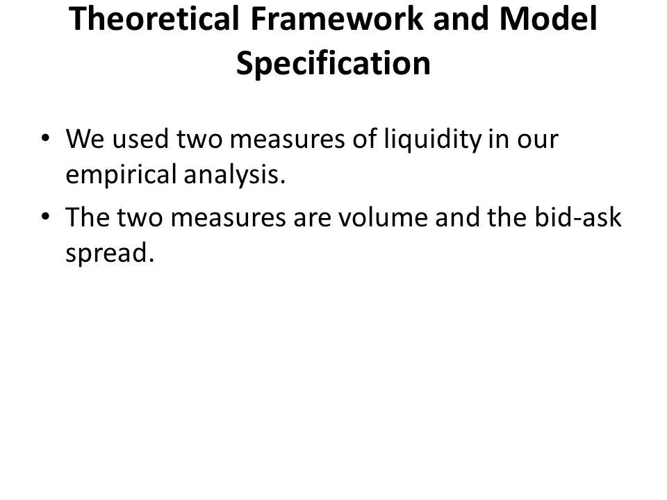 Theoretical Framework and Model Specification We used two measures of liquidity in our empirical analysis.