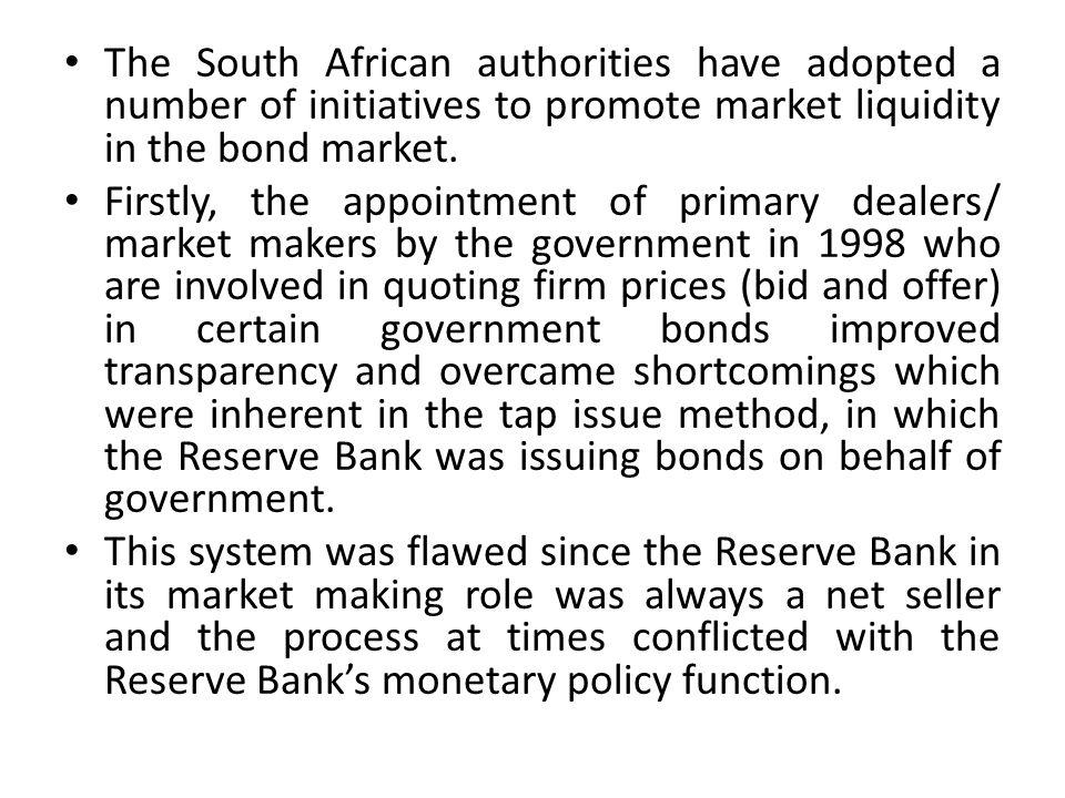 The South African authorities have adopted a number of initiatives to promote market liquidity in the bond market.
