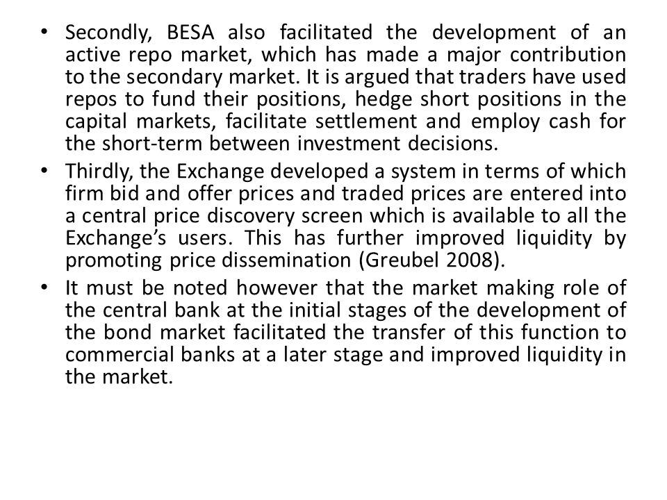 Secondly, BESA also facilitated the development of an active repo market, which has made a major contribution to the secondary market.