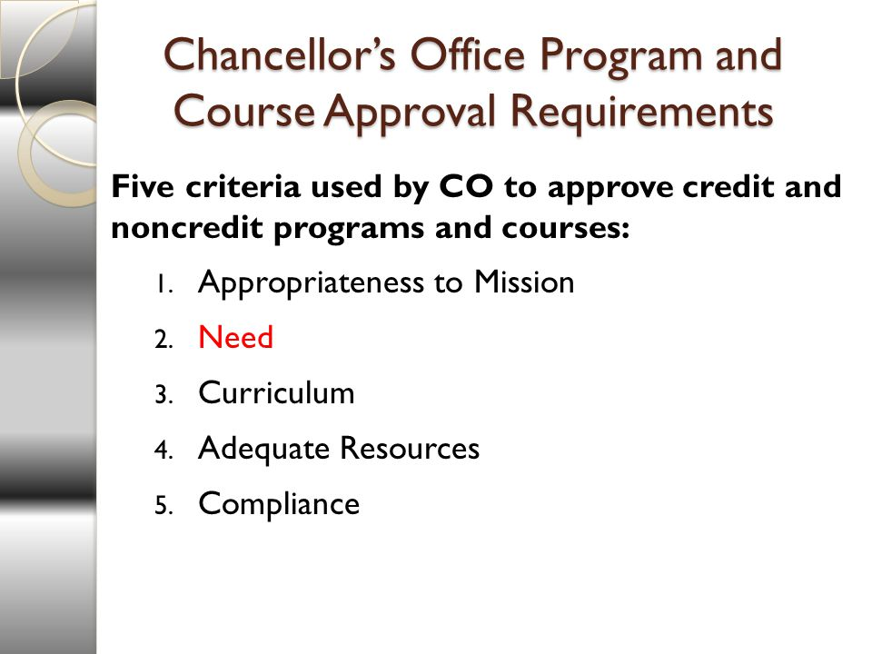 Chancellors Office Program and Course Approval Requirements Five criteria used by CO to approve credit and noncredit programs and courses: 1.