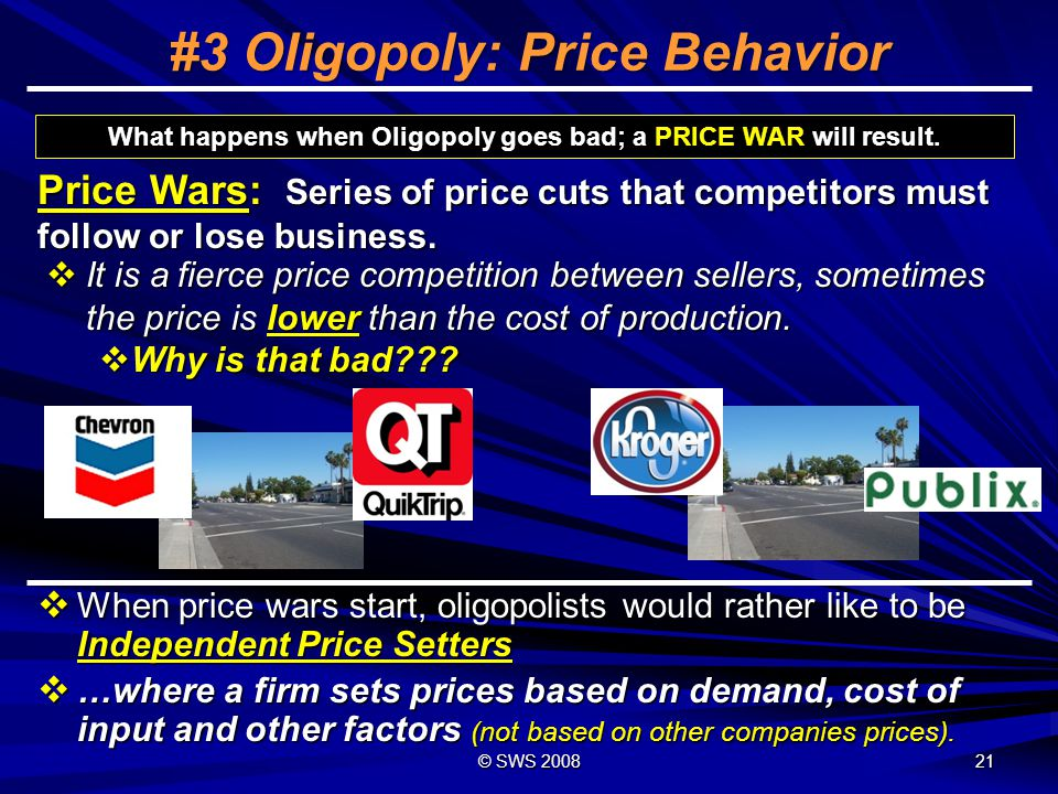 © SWS 2010 #3 Oligopoly A market in which a few large sellers control most of the production of a good or service and they work together on setting prices.