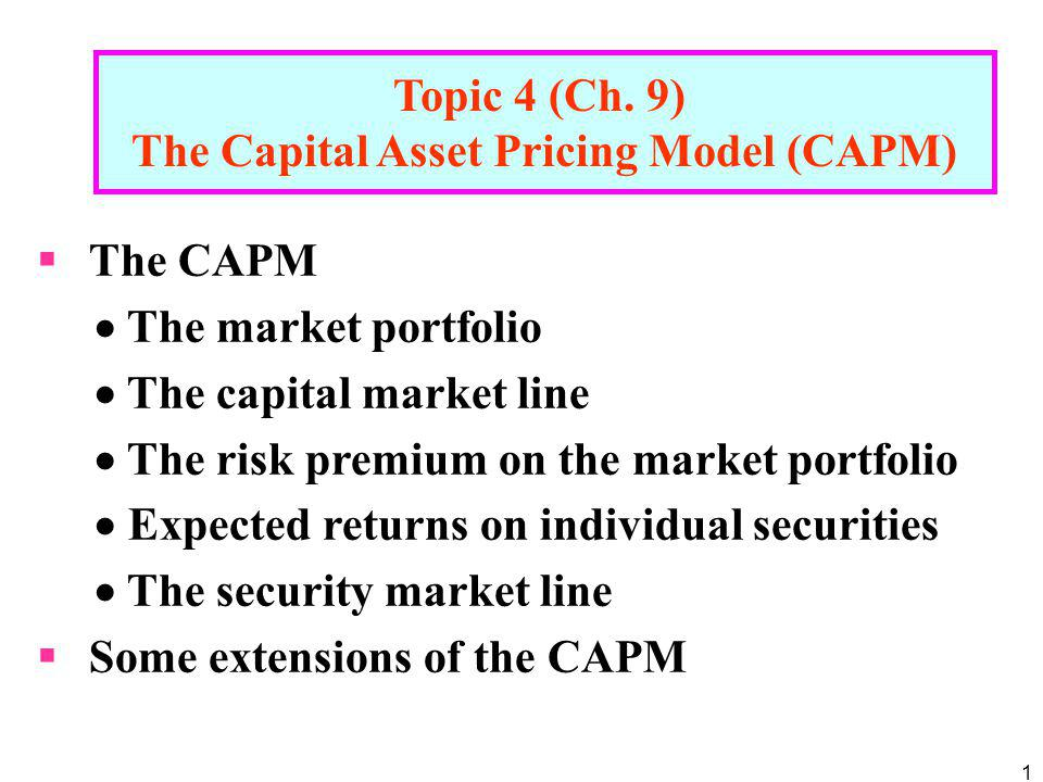 2 The CAPM An equilibrium model specifying the relationship between risk and expected return on risky assets.