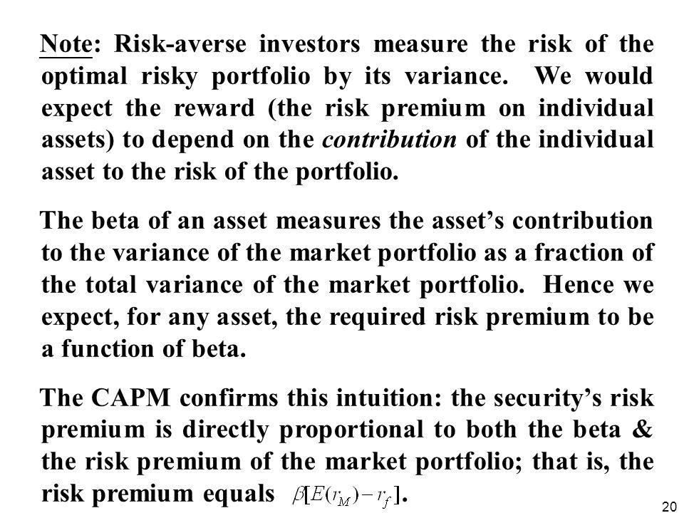 20 Note: Risk-averse investors measure the risk of the optimal risky portfolio by its variance. We would expect the reward (the risk premium on indivi